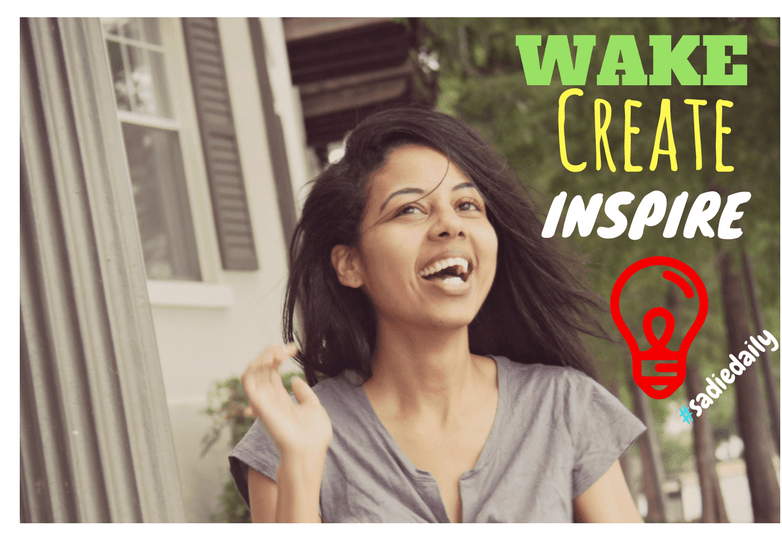 Wake Create Inspire Sadie Daily